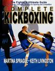 Complete Kickboxing: The Fighter's Ultimate Guide to Techniques, Concepts, and Strategy for Sparring and Competition Cover Image