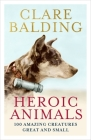 Heroic Animals: 100 Amazing Creatures Great and Small Cover Image