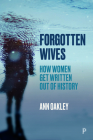 Forgotten Wives: How Women Get Written Out of History Cover Image