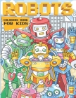 Robots Coloring Book For Kids: A Robot Coloring Book for Boys and Girls of All Ages Cover Image
