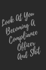 Look At You Becoming A Compliance Officer And Shit: Blank Lined Journal Compliance Officer Notebook & Journal (Gag Gift For Your Not So Bright Friends Cover Image