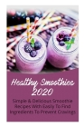 Healthy Smoothies 2020: Simple & Delicious Smoothie Recipes With Easily To Find Ingredients To Prevent Cravings Cover Image