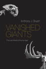 Vanished Giants: The Lost World of the Ice Age Cover Image