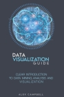 Data Visualization Guide: Clear Introduction to Data Mining, Analysis, and Visualization Cover Image