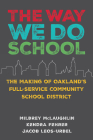 The Way We Do School: The Making of Oakland's Full-Service Community School District Cover Image