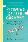 Becoming Better Grownups: Rediscovering What Matters and Remembering How to Fly Cover Image