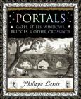 Portals: Gates, Stiles, Windows, Bridges & Other Crossings (Wooden Books) Cover Image