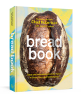 Bread Book: Ideas and Innovations from the Future of Grain, Flour, and Fermentation [A Cookbook] Cover Image