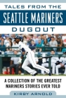 Tales from the Seattle Mariners Dugout: A Collection of the Greatest Mariners Stories Ever Told (Tales from the Team) Cover Image