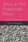 Jesus in the American Prison: A Christian book of apolegetics explaining the Christianity in America and India Cover Image