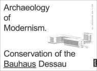 Archaeology of Modernism: Preservation Bauhaus Dessau Cover Image