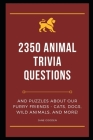 2350 Animal Trivia Questions and Puzzles about our Furry Friends - Cats, Dogs, Wild Animals, and More! (Animal Facts #11) Cover Image