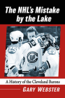 The Nhl's Mistake by the Lake: A History of the Cleveland Barons Cover Image