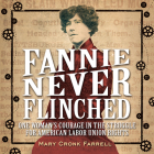 Fannie Never Flinched: One Woman's Courage in the Struggle for American Labor Union Rights Cover Image