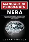 Manuale Di Psicologia Nera: Tecniche E Segnali Di Comunicazione Mentale Per Persuadere E Influenzare. Manipolazione Mentale E Psicologia Oscura Pe Cover Image