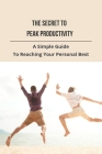 The Secret To Peak Productivity: A Simple Guide To Reaching Your Personal Best: Peak Productivity Hours Cover Image