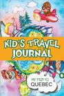 Kids Travel Journal: My Trip to Quebec Cover Image