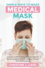 Simple Ways to Make Medical Mask: A Simple Guide for Making Different Types of Homemade Medical Masks to Protect Yourself from Viral Infections Cover Image