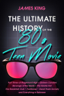 The Ultimate History of the '80s Teen Movie: Fast Times at Ridgemont High Sixteen Candles Revenge of the Nerds the Karate Kid the Breakfast Club Footl Cover Image