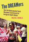 The Dreamers: How the Undocumented Youth Movement Transformed the Immigrant Rights Debate Cover Image