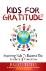 Kids for Gratitude: Inspiring Kids to Become The Leaders of Tomorrow Cover Image