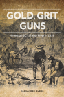 Gold, Grit, Guns: Miners on Bc's Fraser River in 1858 Cover Image