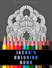 Jacob's Coloring Book: Coloring book for adults. Fancy patterns.Symmetrical drawings and abstract objects to colour. Cover Image