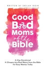 Good Bad Moms of the Bible 21-Day Devotional: A Glimpse into Real Moms from the Bible for Busy Mamas Today Cover Image