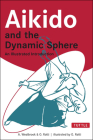 Aikido and the Dynamic Sphere: An Illustrated Introduction (Tuttle Martial Arts) Cover Image