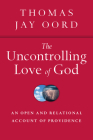 The Uncontrolling Love of God: An Open and Relational Account of Providence Cover Image