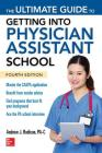 The Ultimate Guide to Getting Into Physician Assistant School, Fourth Edition Cover Image