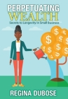 Perpetuating Wealth: Secrets to Longevity in Small Business Cover Image
