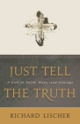 Just Tell the Truth: A Call to Faith, Hope, and Courage Cover Image