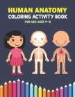 Human Anatomy Coloring Activity Book For Kids Ages 4-8: A Beautiful Instructive Guide to the Human Body Activity Book For Kids And Adults - Perfect Gi Cover Image