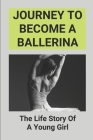 Journey To Become A Ballerina: The Life Story Of A Young Girl: Thriller Novels Cover Image