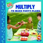 Multiply to Make Party Plans (Math in Our World: Level 3) Cover Image