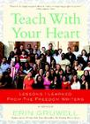 Teach with Your Heart: Lessons I Learned from the Freedom Writers Cover Image