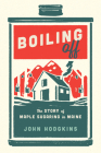 Boiling Off: Maple Sugaring in Maine Cover Image