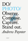 Do Photo: Observe. Compose. Capture. Stand out. Cover Image
