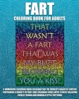 Fart Coloring Book For Adults: A Humorous Coloring Book Designed For The World's Greatest Farter! Containing A Variety Of Fart Joke Coloring Pages Wi Cover Image