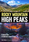 Rocky Mountain High Peaks: A Visual Tour of America's Great Range Cover Image