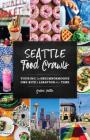 Seattle Food Crawls: Touring the Neighborhoods One Bite & Libation at a Time Cover Image