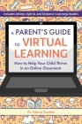 A Parent's Guide to Virtual Learning: How to Help Your Child Thrive in an Online Classroom Cover Image