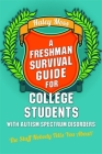 A Freshman Survival Guide for College Students with Autism Spectrum Disorders: The Stuff Nobody Tells You About! Cover Image