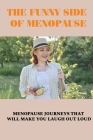 The Funny Side Of Menopause: Menopause Journeys That Will Make You Laugh Out Loud: Personal Stories Of Menopause And Midlife Cover Image
