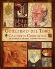 Guillermo del Toro Cabinet of Curiosities: My Notebooks, Collections, and Other Obsessions Cover Image