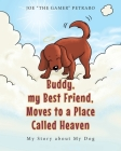Buddy, my Best Friend, Moves to a Place Called Heaven: My Story about My Dog Cover Image