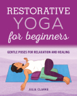 Restorative Yoga for Beginners: Gentle Poses for Relaxation and Healing Cover Image