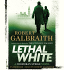 Lethal White (A Cormoran Strike Novel) Cover Image