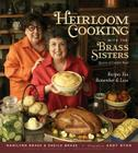 Heirloom Cooking With the Brass Sisters: Recipes You Remember and Love Cover Image